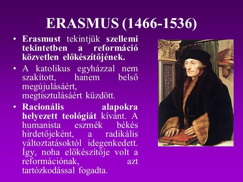 ERASMUS (1466-1536) Erasmust tekintjük szellemi tekintetben a reformáció közvetlen előkészítőjének.