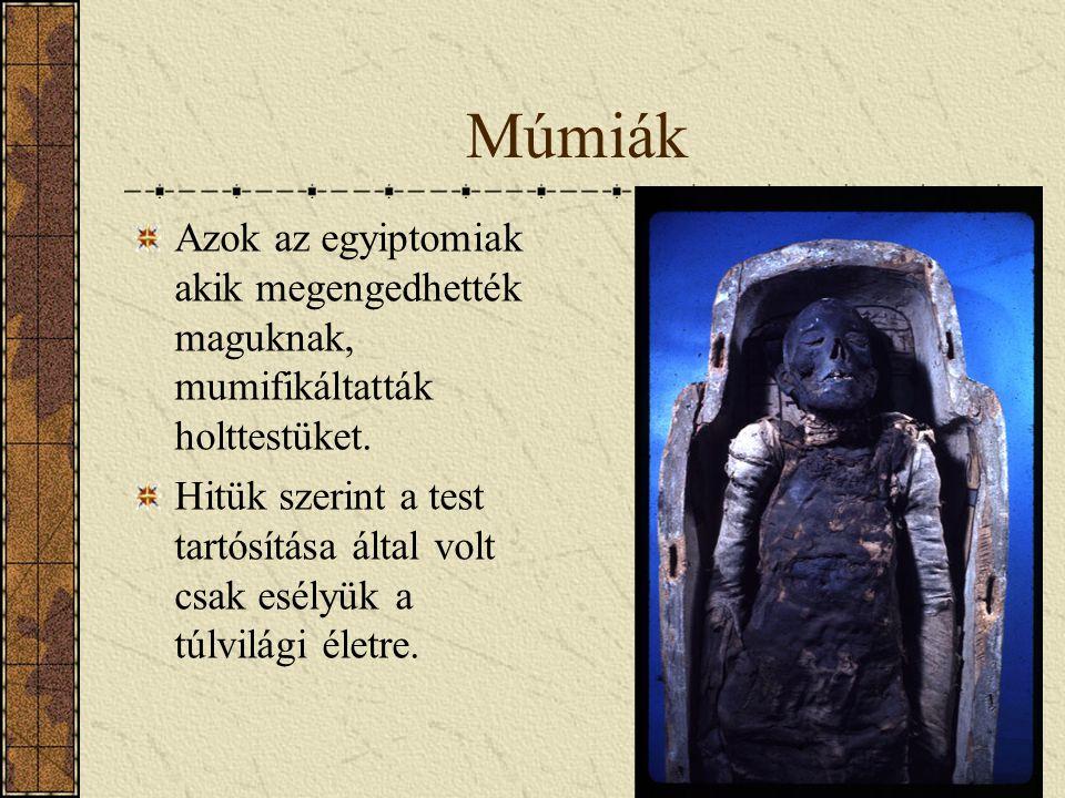 Múmiák Azok az egyiptomiak akik megengedhették maguknak, mumifikáltatták holttestüket.
