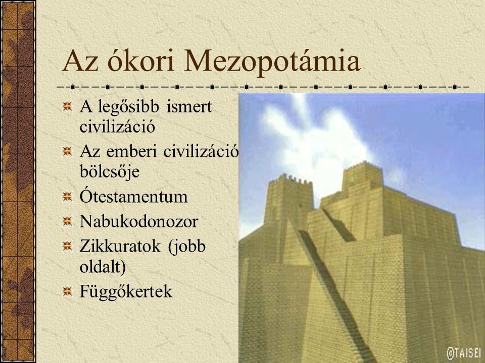 Az ókori Mezopotámia A legősibb ismert civilizáció