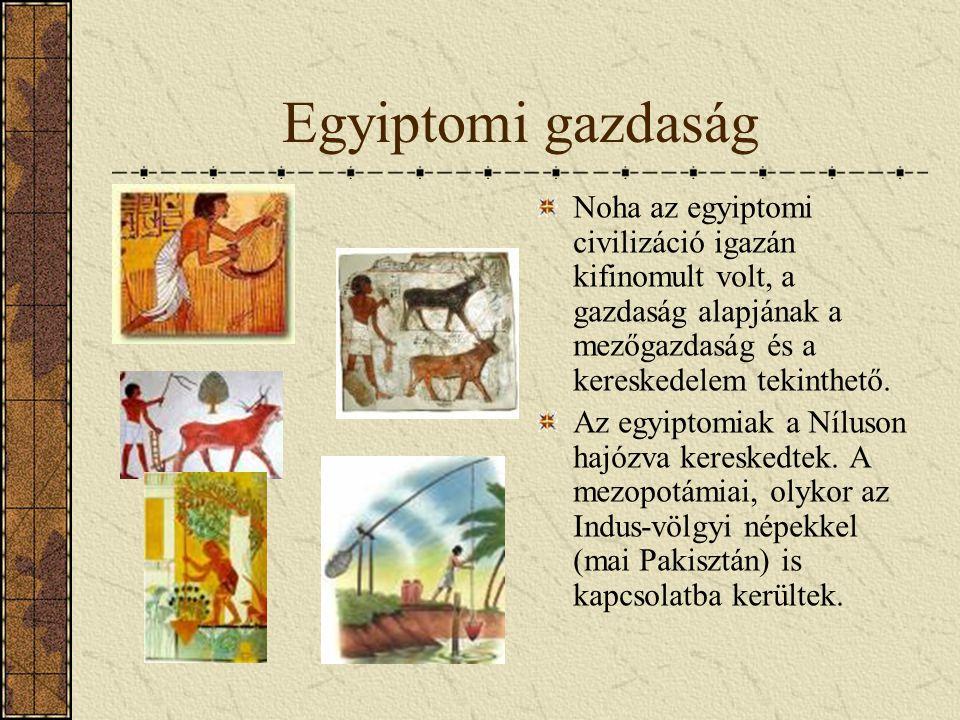 Egyiptomi gazdaság Noha az egyiptomi civilizáció igazán kifinomult volt, a gazdaság alapjának a mezőgazdaság és a kereskedelem tekinthető.