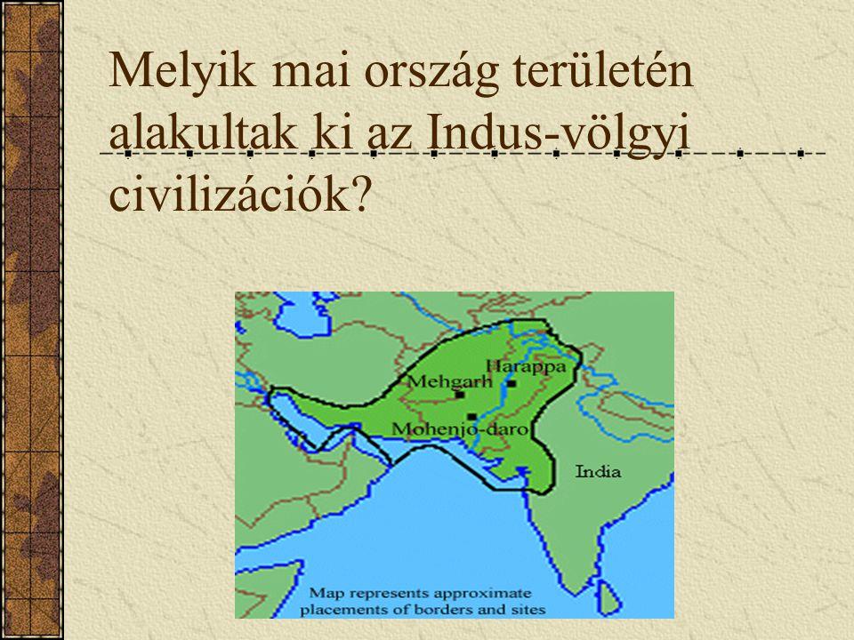 Melyik mai ország területén alakultak ki az Indus-völgyi civilizációk