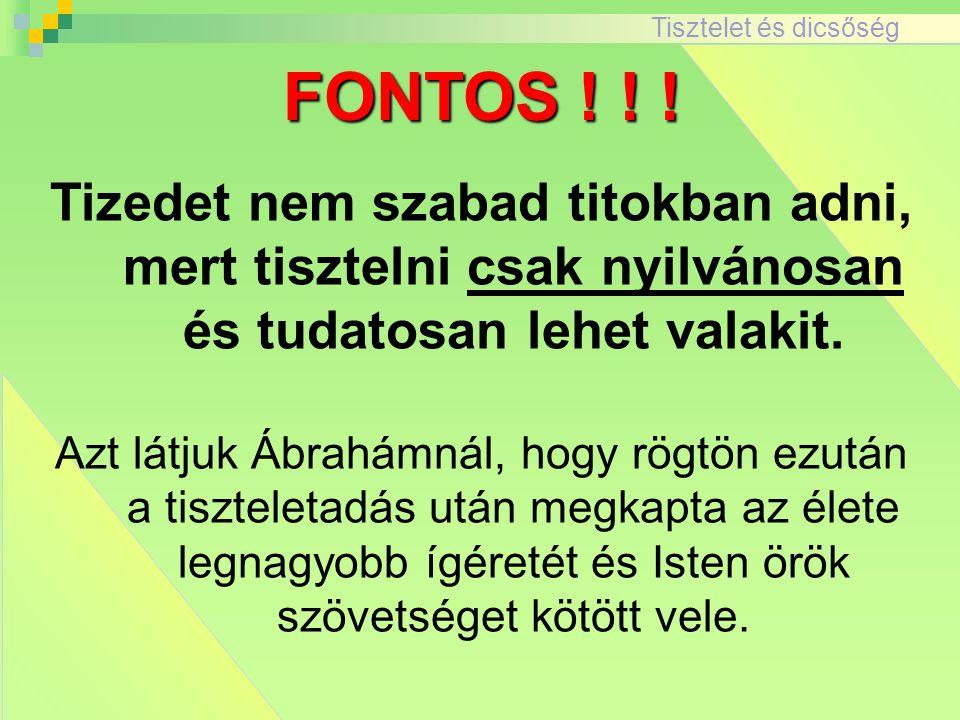 FONTOS ! ! ! Tizedet nem szabad titokban adni, mert tisztelni csak nyilvánosan és tudatosan lehet valakit.