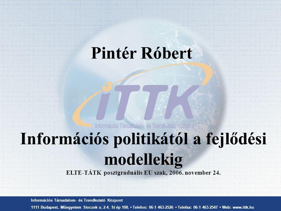 Pintér Róbert Információs politikától a fejlődési modellekig ELTE-TÁTK posztgraduális EU szak, 2006. november 24.