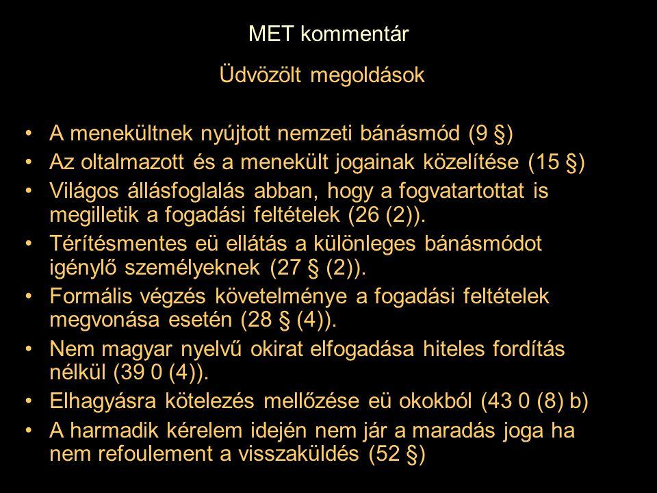 MET kommentár Üdvözölt megoldások. A menekültnek nyújtott nemzeti bánásmód (9 §) Az oltalmazott és a menekült jogainak közelítése (15 §)