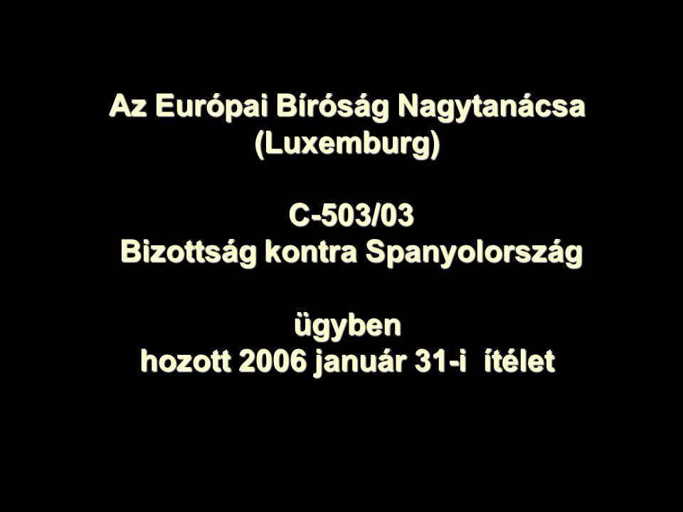 Az Európai Bíróság Nagytanácsa (Luxemburg) C-503/03 Bizottság kontra Spanyolország ügyben hozott 2006 január 31-i ítélet