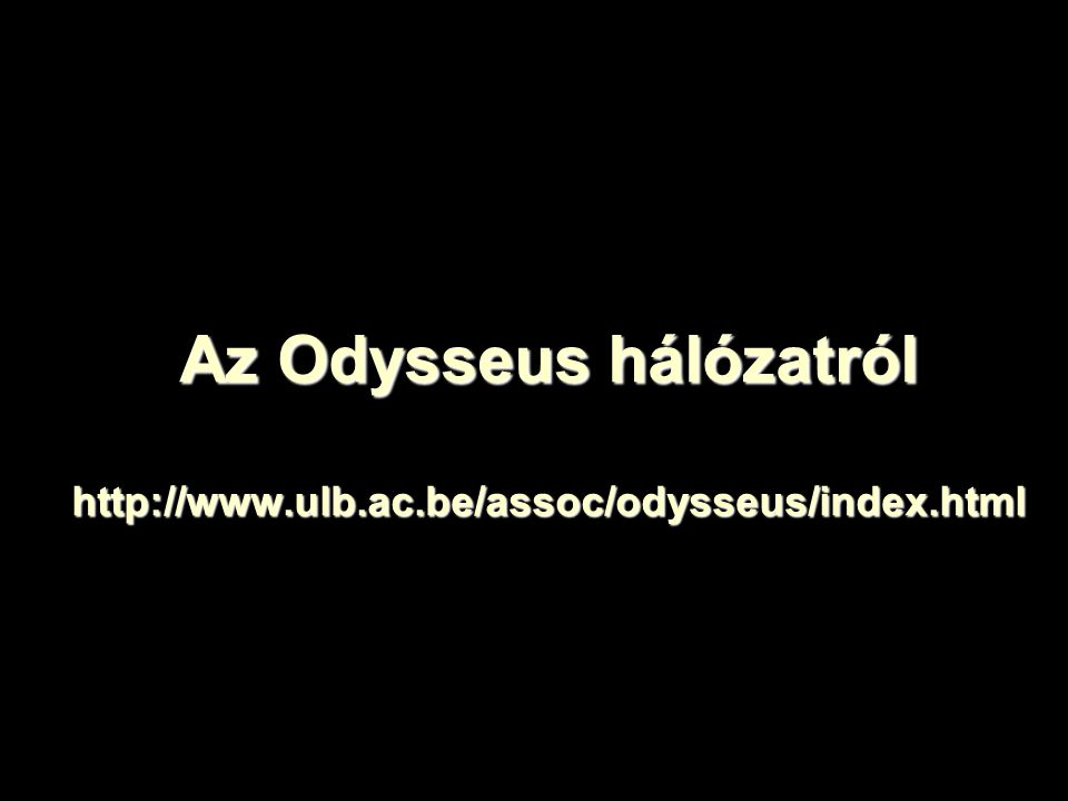 Az Odysseus hálózatról http://www.ulb.ac.be/assoc/odysseus/index.html