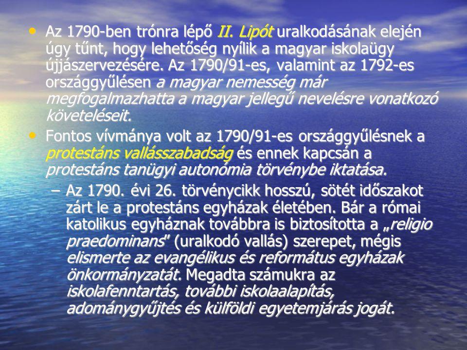 Az 1790-ben trónra lépő II. Lipót uralkodásának elején úgy tűnt, hogy lehetőség nyílik a magyar iskolaügy újjászervezésére. Az 1790/91-es, valamint az 1792-es országgyűlésen a magyar nemesség már megfogalmazhatta a magyar jellegű nevelésre vonatkozó követeléseit.