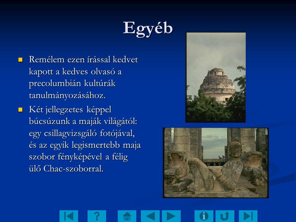 Egyéb Remélem ezen írással kedvet kapott a kedves olvasó a precolumbián kultúrák tanulmányozásához.