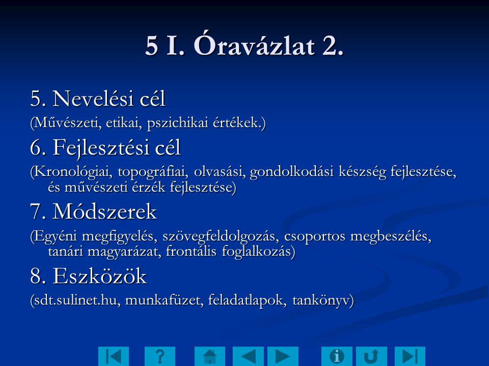 5 I. Óravázlat 2. 5. Nevelési cél 6. Fejlesztési cél 7. Módszerek