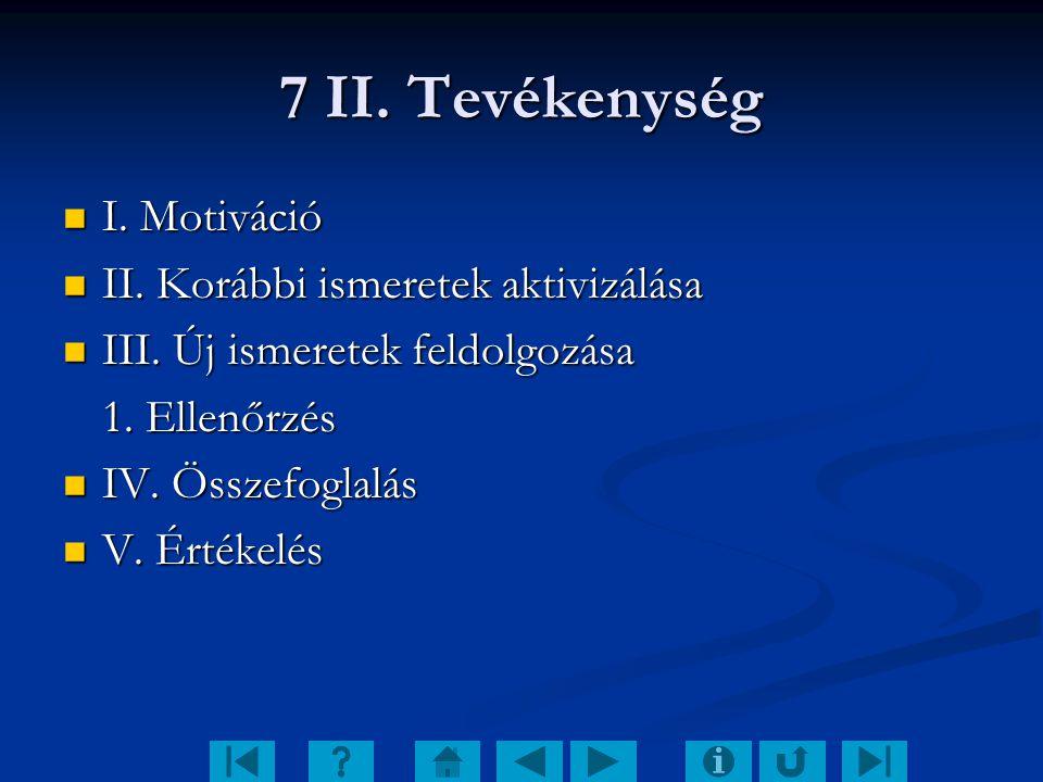 7 II. Tevékenység I. Motiváció II. Korábbi ismeretek aktivizálása