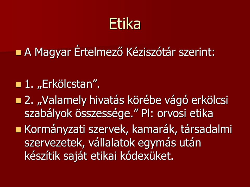 """Etika A Magyar Értelmező Kéziszótár szerint: 1. """"Erkölcstan ."""