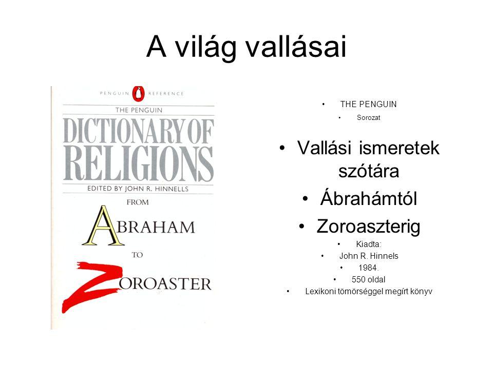 A világ vallásai Vallási ismeretek szótára Ábrahámtól Zoroaszterig