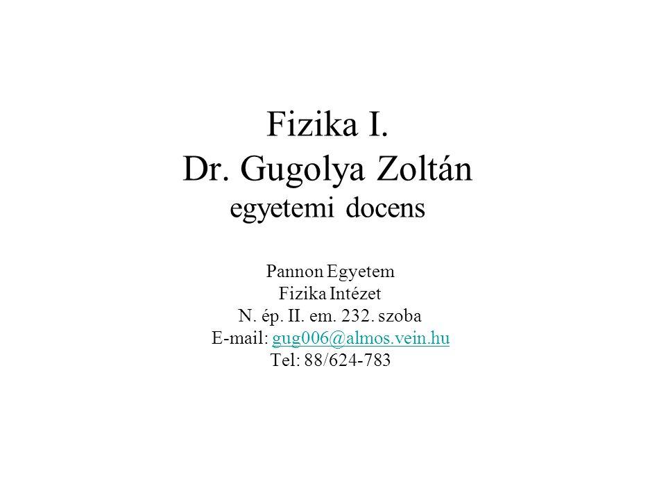 Fizika I. Dr. Gugolya Zoltán egyetemi docens