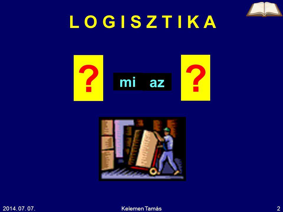 L O G I S Z T I K A mi az 2017.04.04. Kelemen Tamás