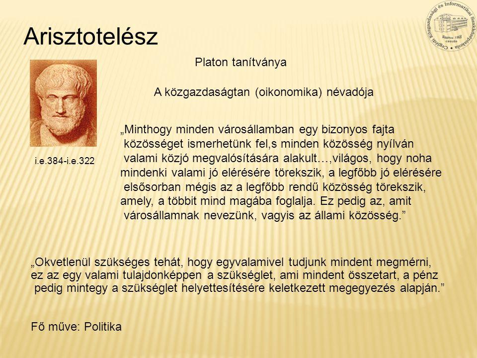 Arisztotelész Platon tanítványa A közgazdaságtan (oikonomika) névadója