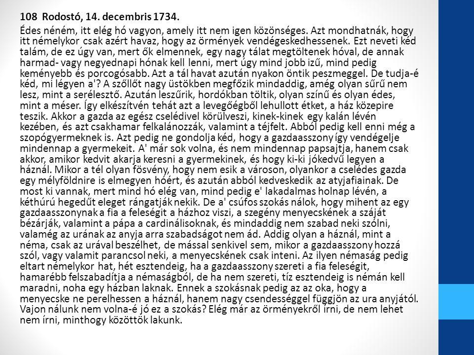 108 Rodostó, 14. decembris 1734. Édes néném, itt elég hó vagyon, amely itt nem igen közönséges.