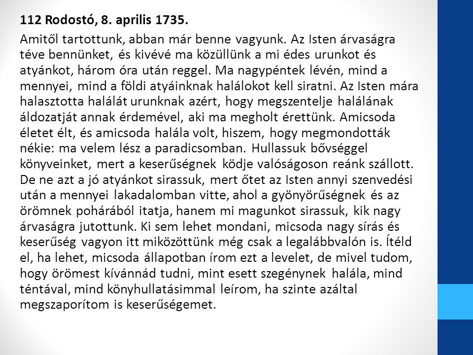 112 Rodostó, 8. aprilis 1735. Amitől tartottunk, abban már benne vagyunk.