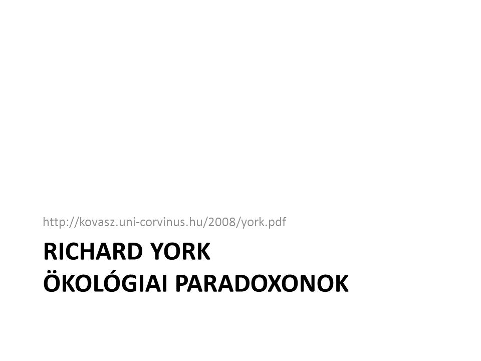 Richard York ÖKOLÓGIAI PARADOXONOK