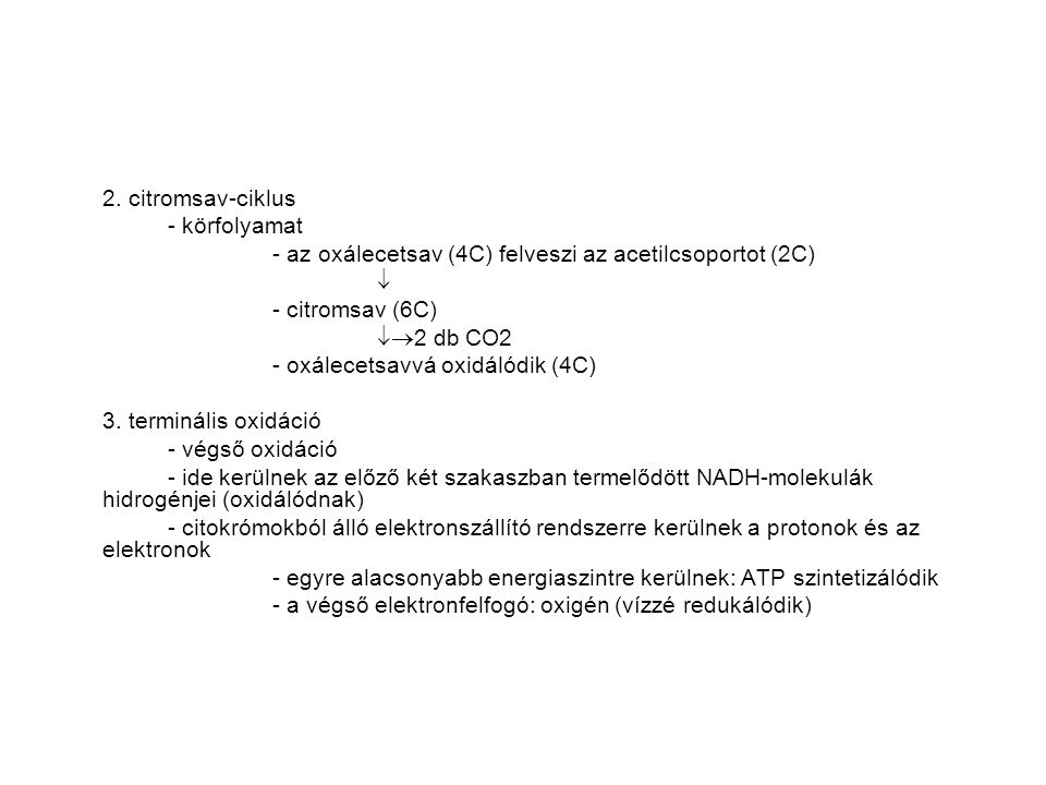 2. citromsav-ciklus - körfolyamat. - az oxálecetsav (4C) felveszi az acetilcsoportot (2C)  - citromsav (6C)
