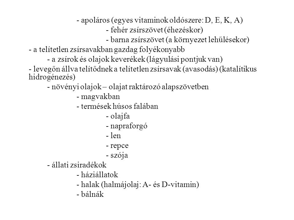 - apoláros (egyes vitaminok oldószere: D, E, K, A)
