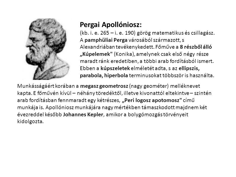 Pergai Apollóniosz: (kb. i. e. 265 – i. e. 190) görög matematikus és csillagász.