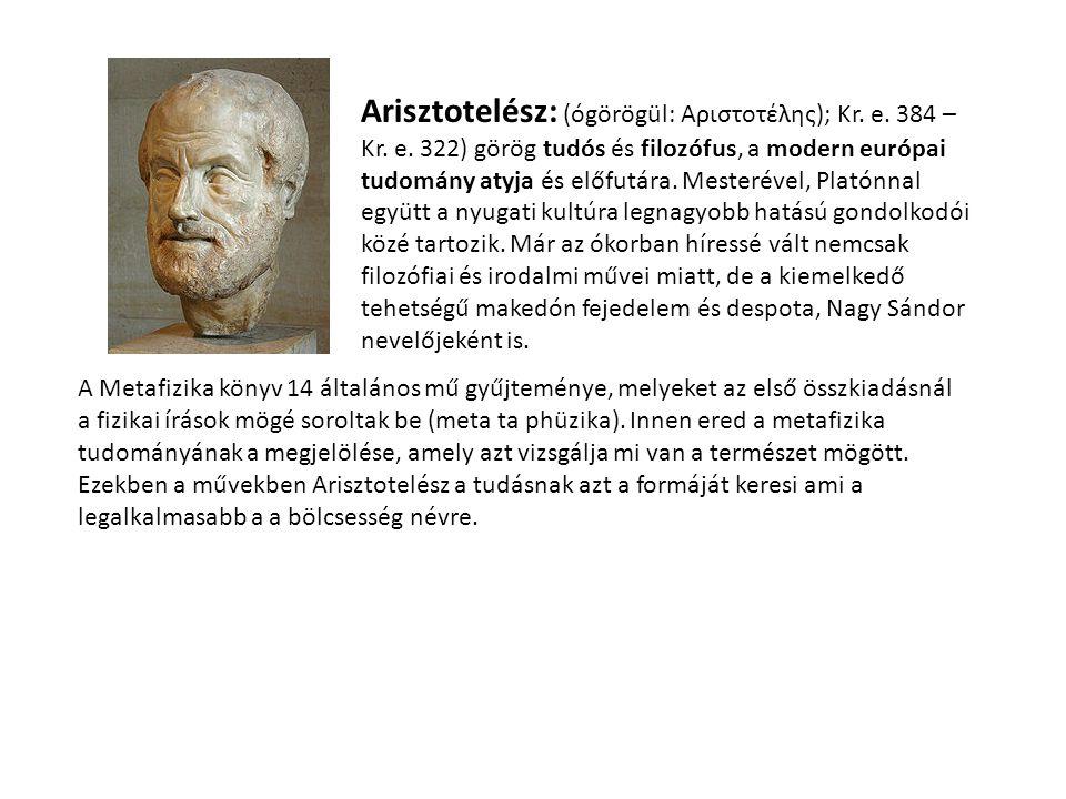 Arisztotelész: (ógörögül: Αριστοτέλης); Kr. e. 384 – Kr. e