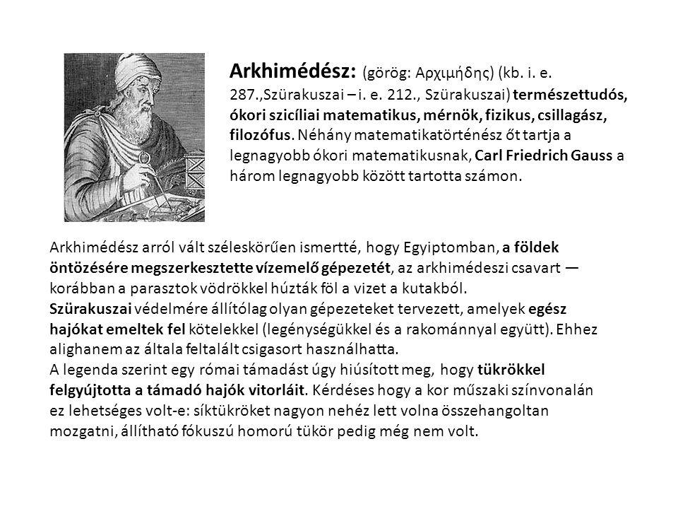 Arkhimédész: (görög: Αρχιμήδης) (kb. i. e. 287. ,Szürakuszai – i. e