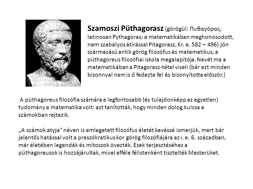 Szamoszi Püthagorasz (görögül: Πυθαγόρας, latinosan Pythagoras; a matematikában meghonosodott, nem szabályos átírással Pitagorasz, Kr. e. 582 – 496) jón származású antik görög filozófus és matematikus, a püthagoreus filozófiai iskola megalapítója. Nevét ma a matematikában a Pitagorasz-tétel viseli (bár ezt minden bizonnyal nem is ő fedezte fel és bizonyította először.)