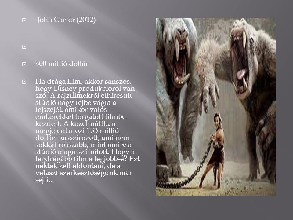 John Carter (2012) 300 millió dollár.