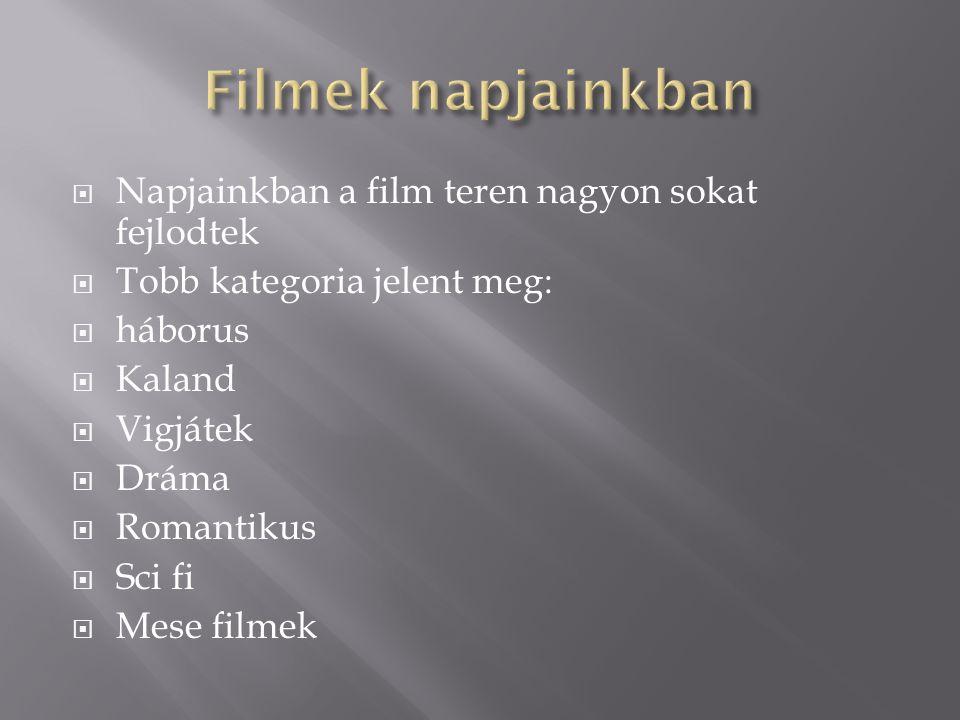 Filmek napjainkban Napjainkban a film teren nagyon sokat fejlodtek