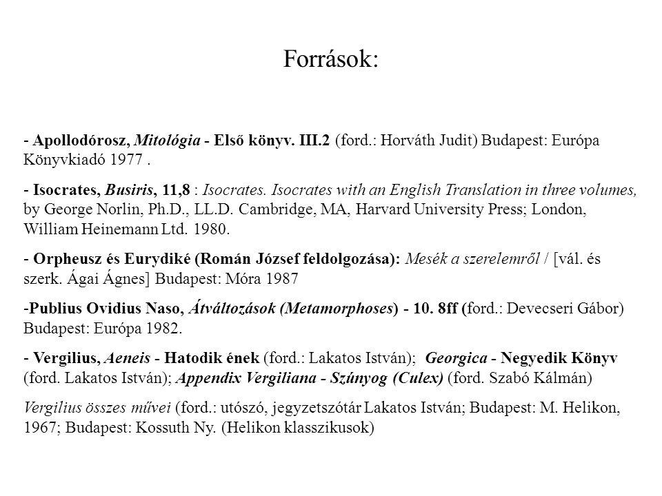 Források: Apollodórosz, Mitológia - Első könyv. III.2 (ford.: Horváth Judit) Budapest: Európa Könyvkiadó 1977 .