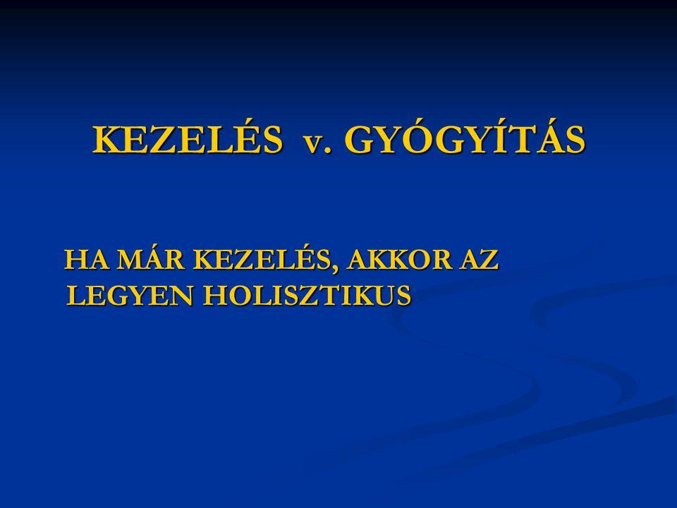 KEZELÉS v. GYÓGYÍTÁS HA MÁR KEZELÉS, AKKOR AZ LEGYEN HOLISZTIKUS