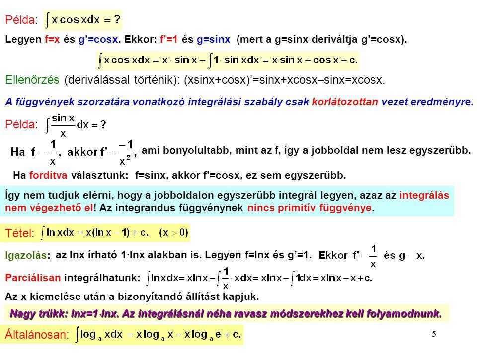 Példa: Legyen f=x és g'=cosx. Ekkor: f'=1 és g=sinx (mert a g=sinx deriváltja g'=cosx).