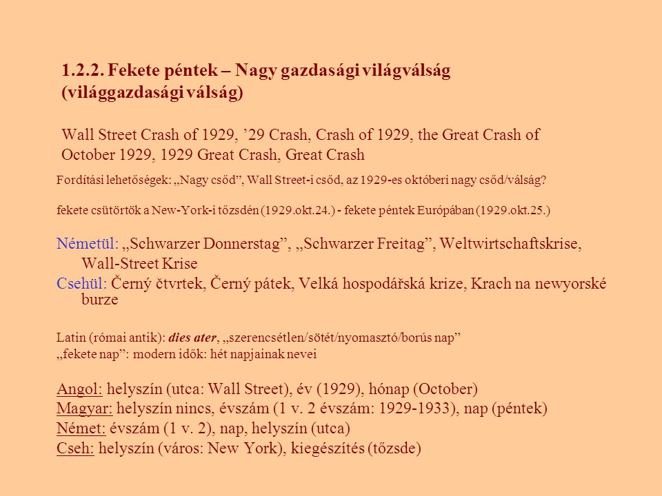 1.2.2. Fekete péntek – Nagy gazdasági világválság (világgazdasági válság) Wall Street Crash of 1929, '29 Crash, Crash of 1929, the Great Crash of October 1929, 1929 Great Crash, Great Crash