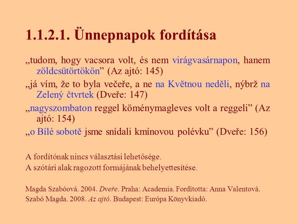 """1.1.2.1. Ünnepnapok fordítása """"tudom, hogy vacsora volt, és nem virágvasárnapon, hanem zöldcsütörtökön (Az ajtó: 145)"""