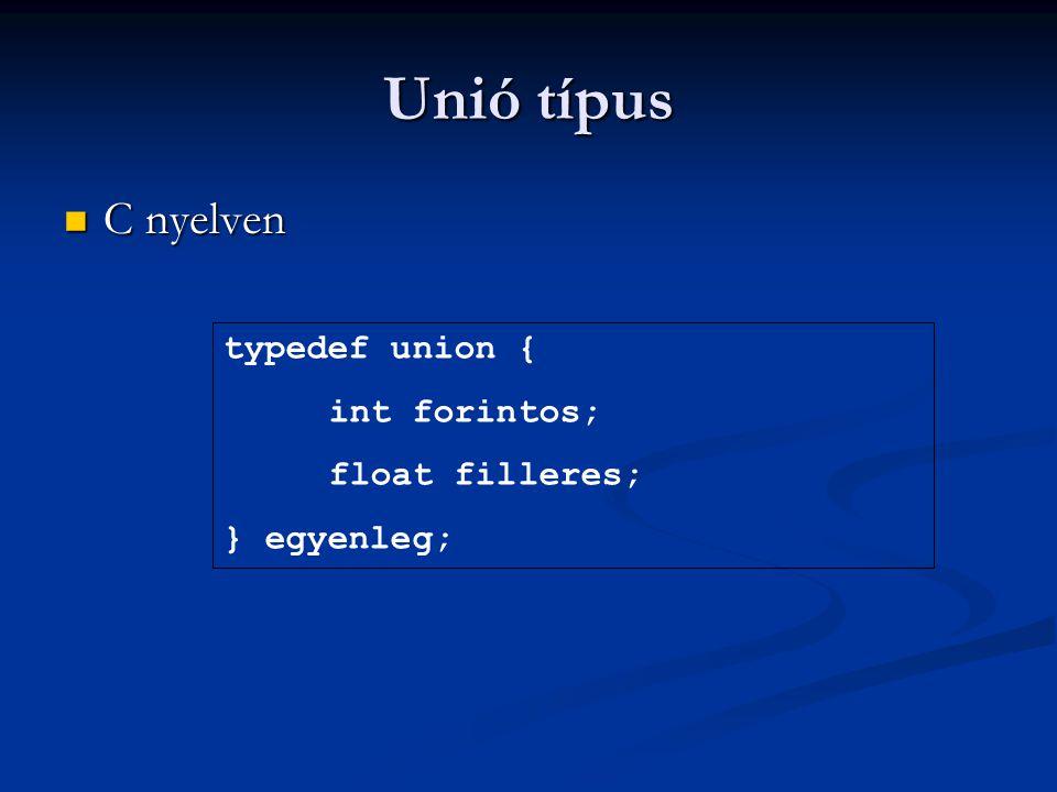 Unió típus C nyelven typedef union { int forintos; float filleres;