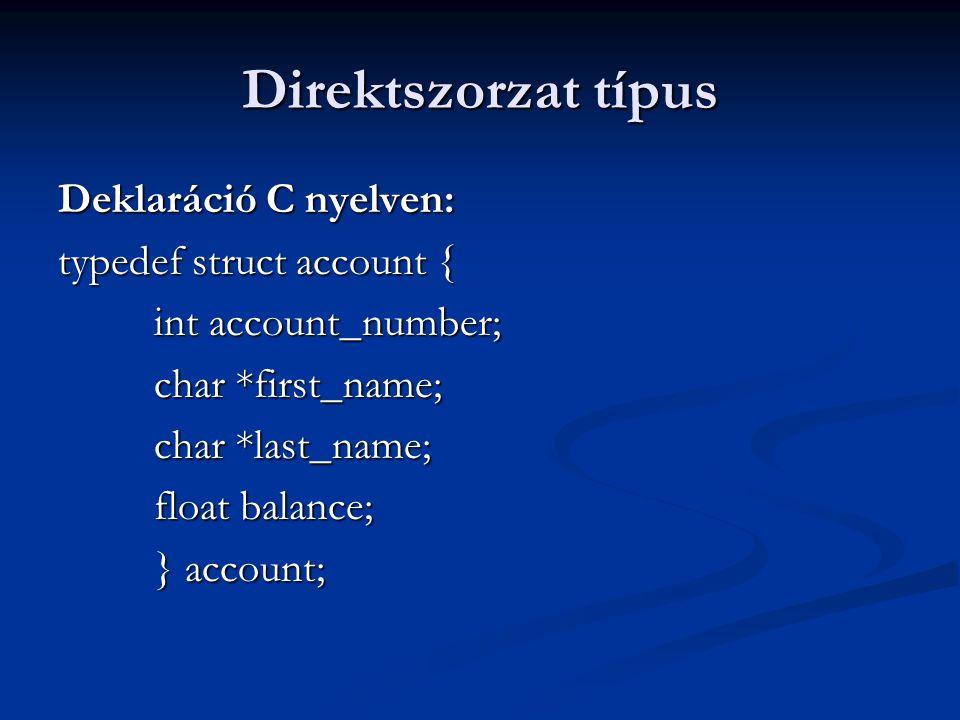 Direktszorzat típus Deklaráció C nyelven: typedef struct account { int account_number; char *first_name; char *last_name; float balance; } account;
