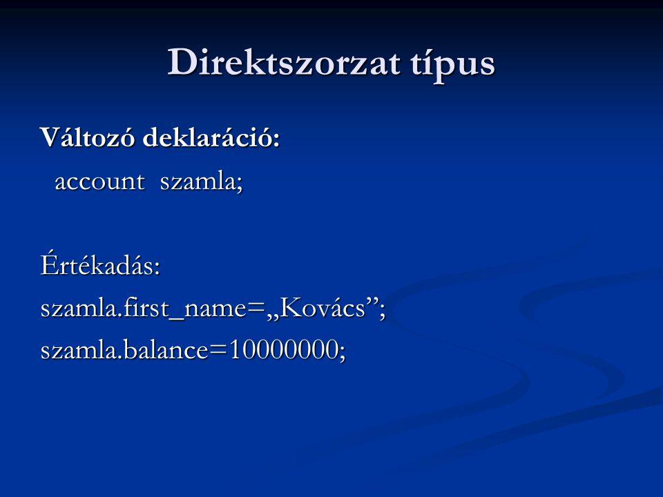 Direktszorzat típus Változó deklaráció: account szamla; Értékadás: