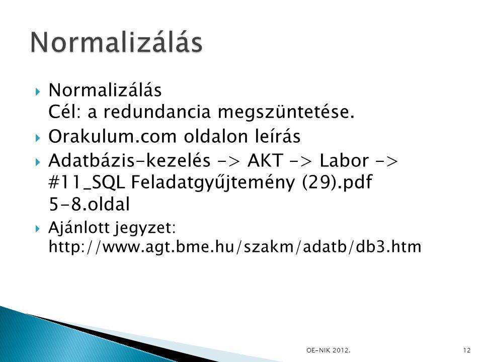 Normalizálás Normalizálás Cél: a redundancia megszüntetése.