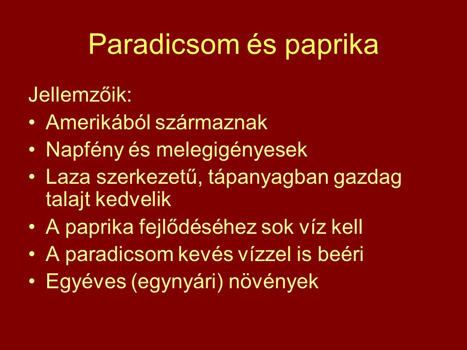 Paradicsom és paprika Jellemzőik: Amerikából származnak