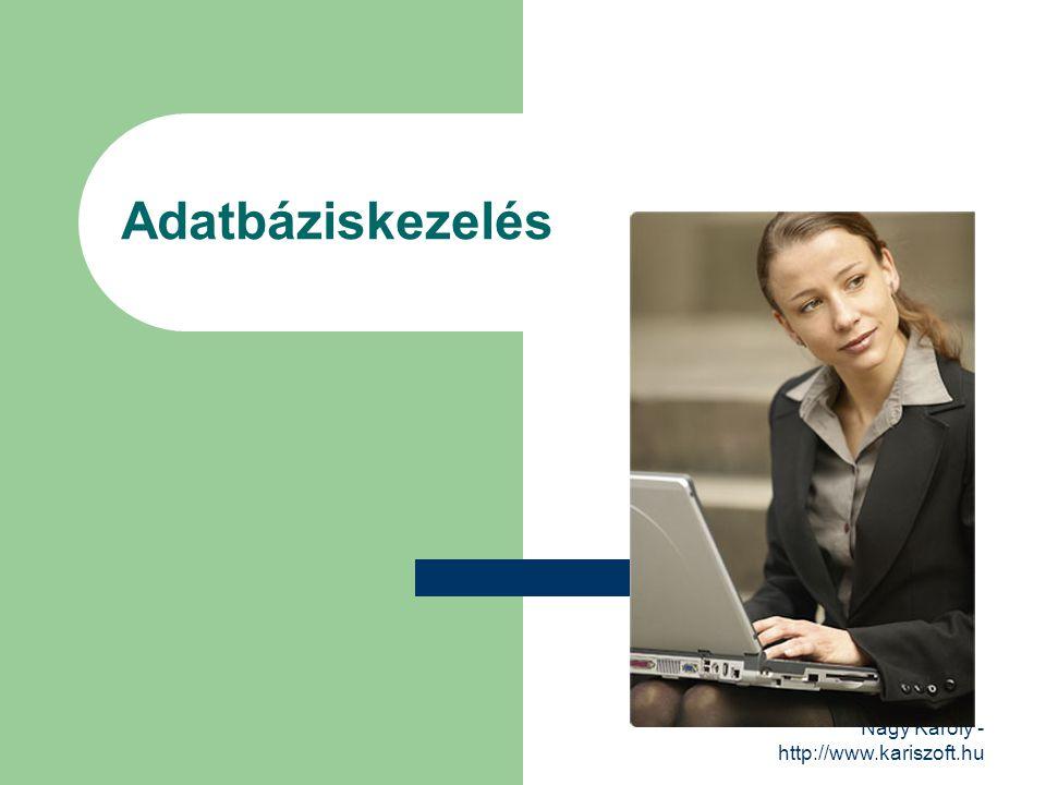 Adatbáziskezelés Nagy Károly - http://www.kariszoft.hu