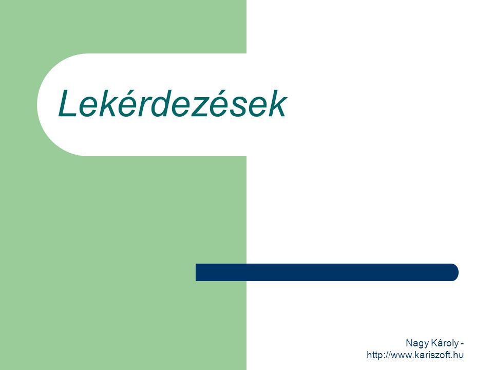 Lekérdezések Nagy Károly - http://www.kariszoft.hu