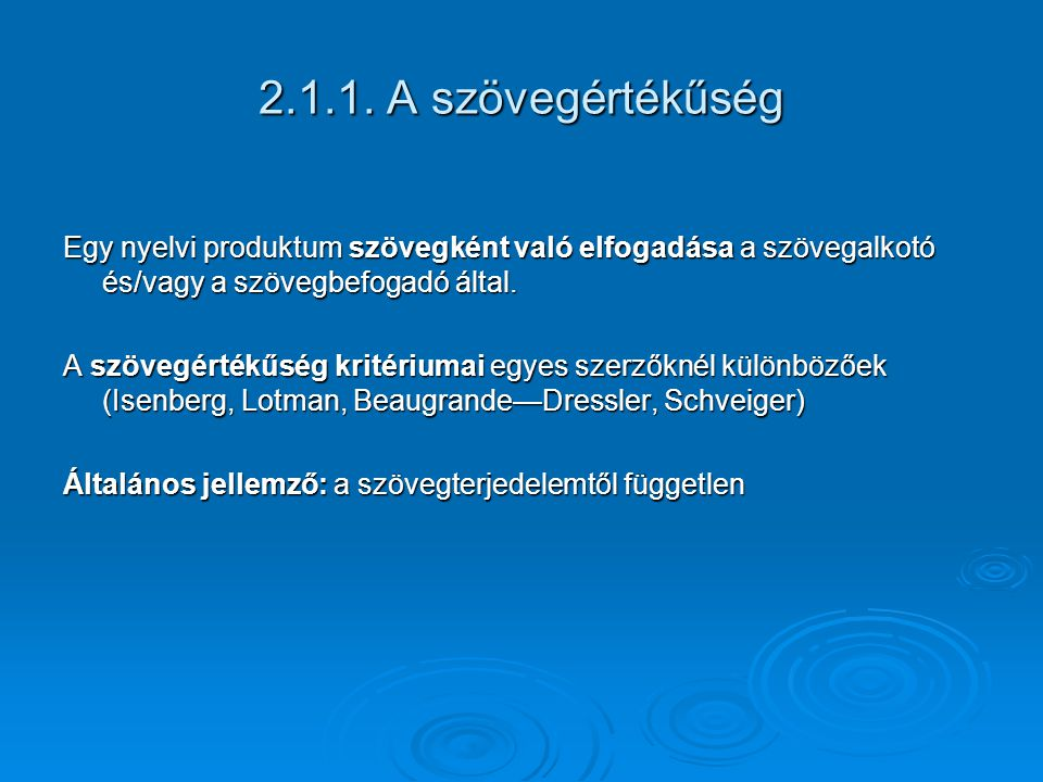 2.1.1. A szövegértékűség Egy nyelvi produktum szövegként való elfogadása a szövegalkotó és/vagy a szövegbefogadó által.
