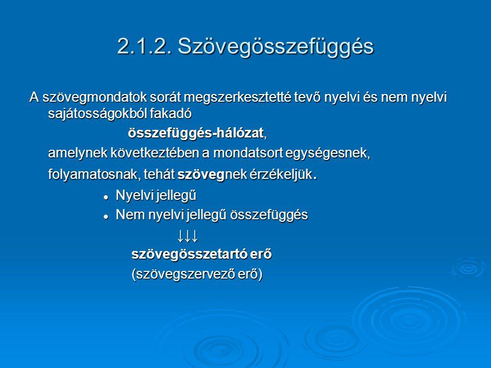 2.1.2. Szövegösszefüggés A szövegmondatok sorát megszerkesztetté tevő nyelvi és nem nyelvi sajátosságokból fakadó.
