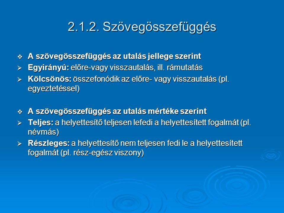 2.1.2. Szövegösszefüggés A szövegösszefüggés az utalás jellege szerint