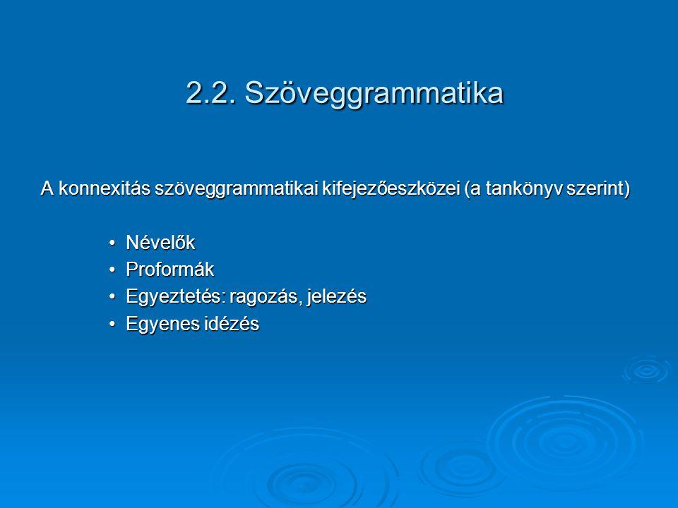 2.2. Szöveggrammatika A konnexitás szöveggrammatikai kifejezőeszközei (a tankönyv szerint) Névelők.
