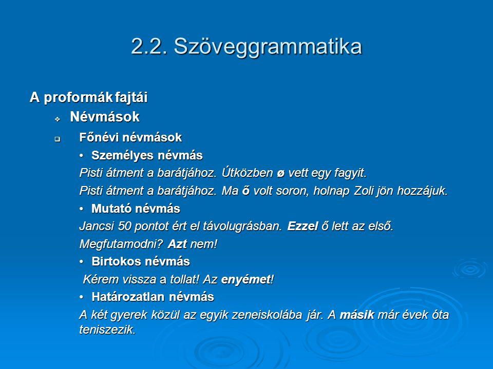 2.2. Szöveggrammatika A proformák fajtái Névmások Főnévi névmások