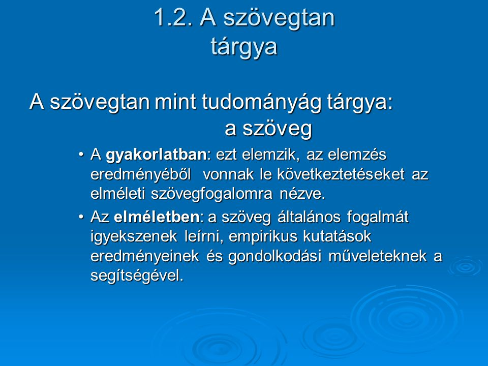 1.2. A szövegtan tárgya A szövegtan mint tudományág tárgya: a szöveg