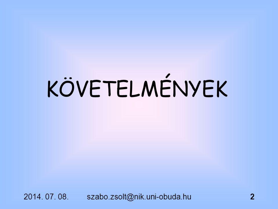 KÖVETELMÉNYEK 2017.04.04. szabo.zsolt@nik.uni-obuda.hu