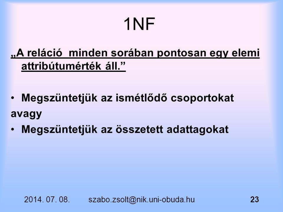 """1NF """"A reláció minden sorában pontosan egy elemi attribútumérték áll."""